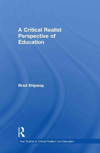 A Critical Realist Perspective of Education - New Studies in Critical Realism and Education Routledge Critical Realism (Hardback)