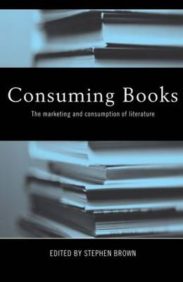 Consuming Books: The Marketing and Consumption of Literature (Paperback)