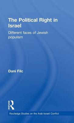 The Political Right in Israel: Different Faces of Jewish Populism - Routledge Studies on the Arab-Israeli Conflict (Hardback)