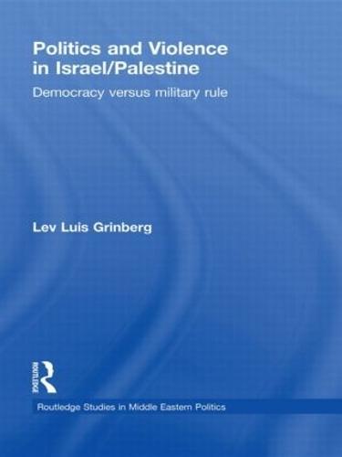 Politics and Violence in Israel/Palestine - Routledge Studies in Middle Eastern Politics (Hardback)
