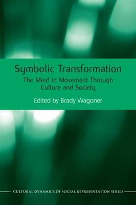 Symbolic Transformation: The Mind in Movement Through Culture and Society - Cultural Dynamics of Social Representation (Hardback)