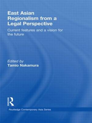East Asian Regionalism from a Legal Perspective: Current features and a vision for the future - Routledge Contemporary Asia Series (Hardback)
