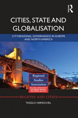 Cities, State and Globalisation: City-Regional Governance in Europe and North America - Regions and Cities (Hardback)
