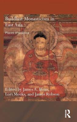 Buddhist Monasticism in East Asia: Places of Practice - Routledge Critical Studies in Buddhism (Hardback)