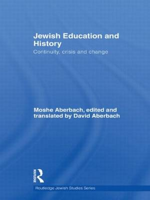 Jewish Education and History: Continuity, crisis and change - Routledge Jewish Studies Series (Hardback)