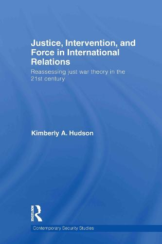 Justice, Intervention and Force in International Relations - Contemporary Security Studies (Hardback)