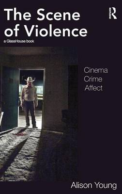The Scene of Violence: Cinema, Crime, Affect (Hardback)