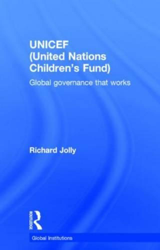 UNICEF (United Nations Children's Fund): Global Governance That Works - Global Institutions (Hardback)