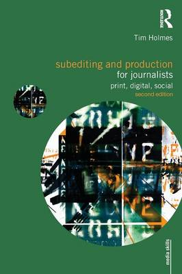 Subediting and Production for Journalists: Print, Digital & Social - Media Skills (Paperback)