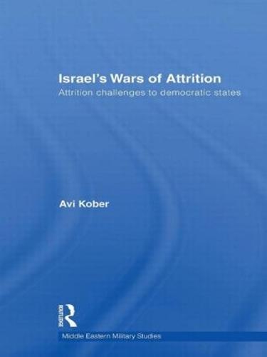 Israel's Wars of Attrition: Attrition Challenges to Democratic States (Hardback)