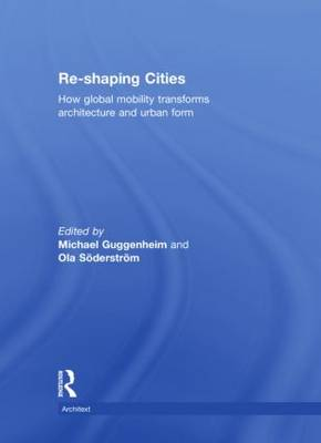 Re-shaping Cities: How Global Mobility Transforms Architecture and Urban Form - Architext (Hardback)