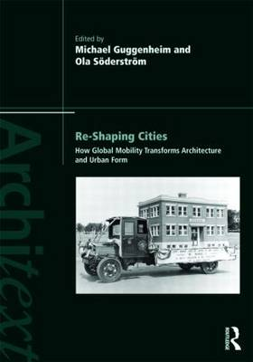 Re-shaping Cities: How Global Mobility Transforms Architecture and Urban Form - Architext (Paperback)