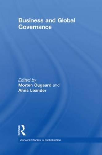 Business and Global Governance - Routledge Studies in Globalisation (Hardback)