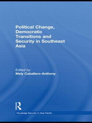 Political Change, Democratic Transitions and Security in Southeast Asia - Routledge Security in Asia Pacific Series (Hardback)
