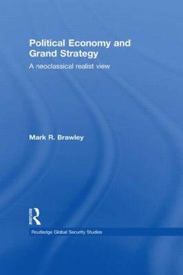Political Economy and Grand Strategy: A Neoclassical Realist View - Routledge Global Security Studies (Hardback)