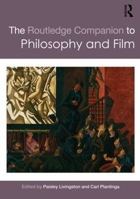 The Routledge Companion to Philosophy and Film - Routledge Philosophy Companions (Paperback)