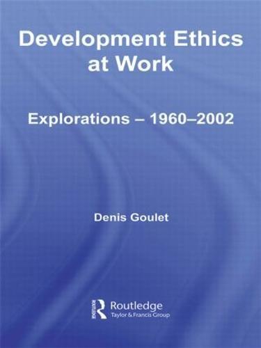 Development Ethics at Work: Explorations - 1960-2002 (Paperback)