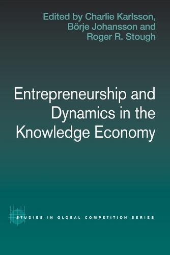 Entrepreneurship and Dynamics in the Knowledge Economy - Routledge Studies in Global Competition (Paperback)