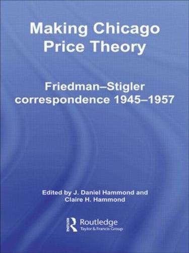 Making Chicago Price Theory: Friedman-Stigler Correspondence 1945-1957 (Paperback)