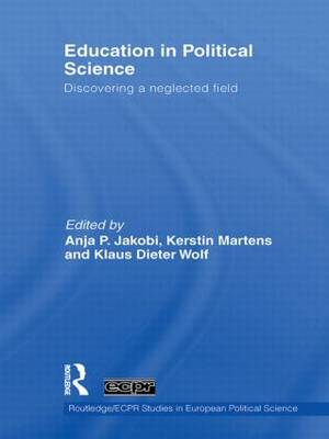 Education in Political Science: Discovering a neglected field - Routledge/ECPR Studies in European Political Science (Hardback)