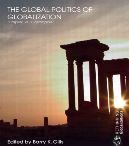 The Global Politics of Globalization: Empire vs Cosmopolis (Paperback)