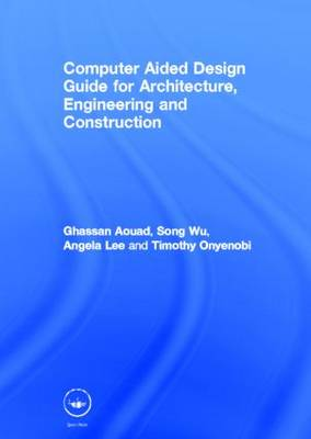 Computer Aided Design Guide for Architecture, Engineering and Construction (Hardback)