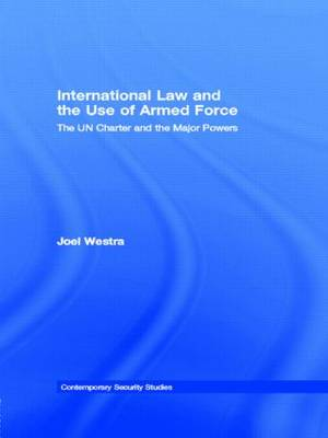 International Law and the Use of Armed Force: The UN Charter and the Major Powers - Contemporary Security Studies (Paperback)