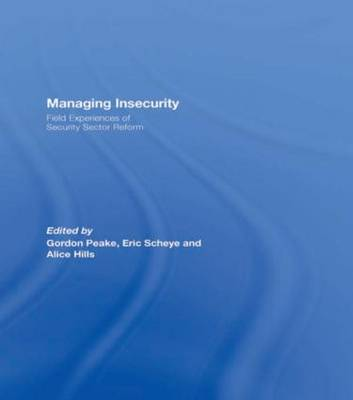 Managing Insecurity: Field Experiences of Security Sector Reform (Paperback)