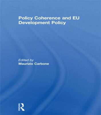 Policy Coherence and EU Development Policy - Journal of European Integration Special Issues (Hardback)