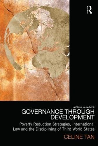Governance through Development: Poverty Reduction Strategies, International Law and the Disciplining of Third World States (Hardback)