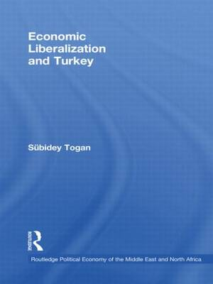 Economic Liberalization and Turkey - Routledge Political Economy of the Middle East and North Africa (Hardback)