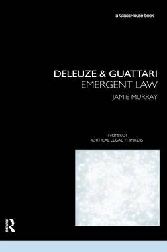 Deleuze & Guattari: Emergent Law - Nomikoi Critical Legal Thinkers (Hardback)