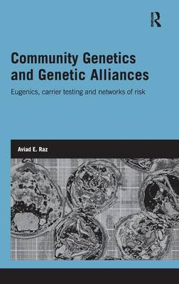 Community Genetics and Genetic Alliances: Eugenics, Carrier Testing, and Networks of Risk - Genetics and Society (Hardback)