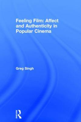 Feeling Film: Affect and Authenticity in Popular Cinema (Hardback)