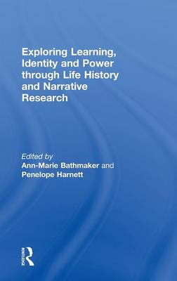 Exploring Learning, Identity and Power through Life History and Narrative Research (Hardback)