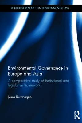 Environmental Governance in Europe and Asia: A Comparative Study of Institutional and Legislative Frameworks - Routledge Research in International Environmental Law (Hardback)
