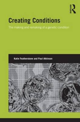 Creating Conditions: The making and remaking of a genetic syndrome (Hardback)