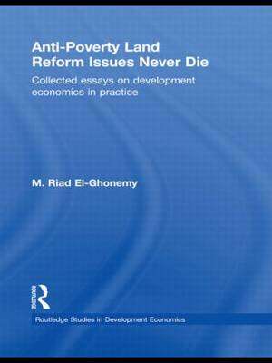Anti-Poverty Land Reform Issues Never Die: Collected essays on development economics in practice - Routledge Studies in Development Economics (Hardback)