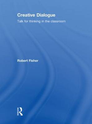 Creative Dialogue: Talk for Thinking in the Classroom (Hardback)