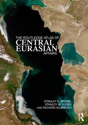 The Routledge Atlas of Central Eurasian Affairs (Paperback)