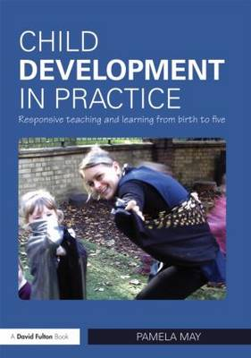 Child Development in Practice: Responsive Teaching and Learning from Birth to Five (Paperback)