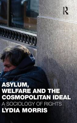Asylum, Welfare and the Cosmopolitan Ideal: A Sociology of Rights (Hardback)