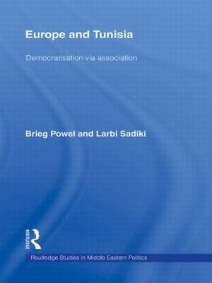 Europe and Tunisia: Democratization via Association - Routledge Studies in Middle Eastern Politics (Hardback)