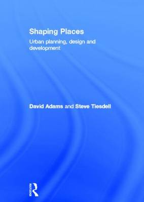 Shaping Places: Urban Planning, Design and Development (Hardback)