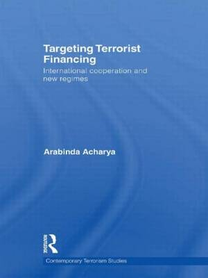 Targeting Terrorist Financing: International Cooperation and New Regimes - Contemporary Terrorism Studies (Hardback)