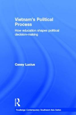 Vietnam's Political Process: How education shapes political decision making - Routledge Contemporary Southeast Asia Series (Hardback)