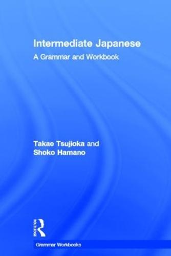 Intermediate Japanese: A Grammar and Workbook - Grammar Workbooks (Hardback)