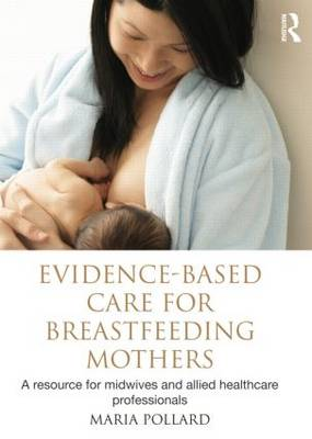 Evidence-based Care for Breastfeeding Mothers: A Resource for Midwives and Allied Healthcare Professionals (Hardback)