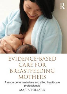 Evidence-based Care for Breastfeeding Mothers: A Resource for Midwives and Allied Healthcare Professionals (Paperback)