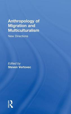 Anthropology of Migration and Multiculturalism: New Directions - Ethnic & Racial Studies (Hardback)